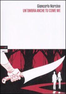 Libro Un' ombra anche tu come me Giancarlo Narciso