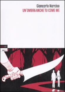 Un' ombra anche tu come me - Giancarlo Narciso - copertina