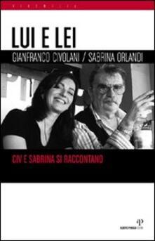 Lui e lei. Civ e Sabrina si raccontano - Gianfranco Civolani,Sabrina Orlandi - copertina