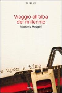 Libro Viaggio all'alba del millennio Massimo Maugeri