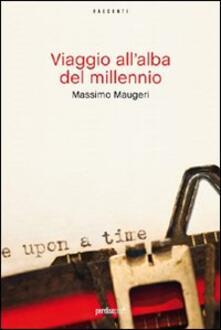 Viaggio all'alba del millennio - Massimo Maugeri - copertina