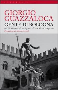 Gente di Bologna. 22 ritratti di bolognesi di un altro tempo - Giorgio Guazzaloca - copertina