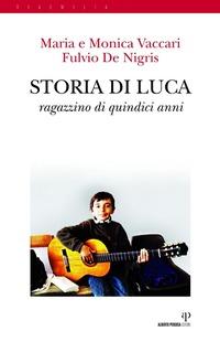 Storia di Luca. Ragazzino di quindici anni - Vaccari Maria Vaccari Monica De Nigris Fulvio - wuz.it