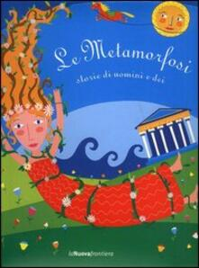 Le metamorfosi. Storie di uomini e Dei - Laura Russo,Irene Scarpati - copertina
