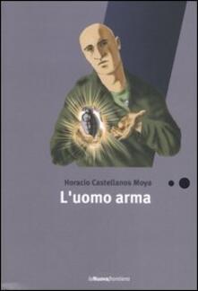 L' uomo arma - Horacio Castellanos Moya - copertina