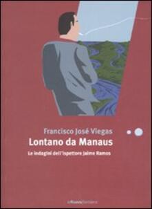 Lontano da Manaus. Le indagini dell'ispettore Jaime Ramos - Francisco J. Viegas - copertina