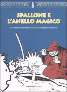 Spallone e l'anello magico - Emiliano Di Marco,Massimo Bacchini - copertina