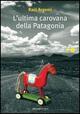 L'ultima carovana della Patagonia
