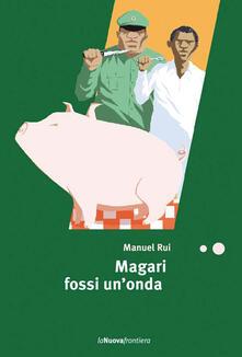 Magari fossi un'onda - Manuel Rui,L. Grandi - ebook