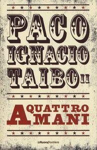 Libro A quattro mani Paco Ignacio II Taibo