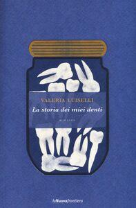 Libro La storia dei miei denti Valeria Luiselli
