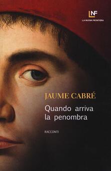 Quando arriva la penombra - Jaume Cabré - copertina