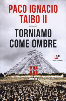 Torniamo come ombre - Paco Ignacio II Taibo - copertina