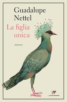 La figlia unica - Guadalupe Nettel - copertina
