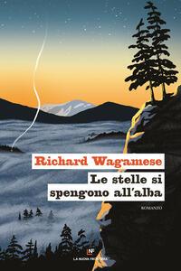 Libro Le stelle si spengono all'alba Richard Wagamese