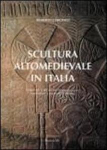Scultura altomedievale in Italia. Materiali e tecniche di esecuzione, tradizioni e metodi di studio