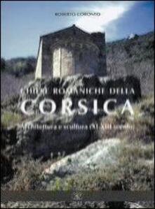 Chiese romaniche della Corsica. Architettura e scultura (XI-XIII secolo) - Roberto Coroneo - copertina