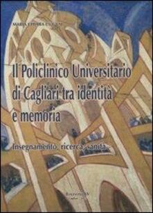 Il policlinico universitario di Cagliari tra identità e memoria. Insegnamento, ricerca, sanità - M. Chiara Cugusi - copertina