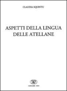 Aspetti della lingua delle atellane. Ediz. italiana, latina e greca