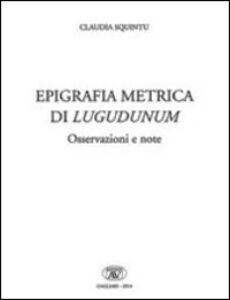 Epigrafica metrica di Lugudunum. Osservazioni e note. Ediz. italiana, latina e greca