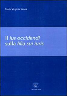 Il ius occidendi sulla filia sui iuris - M. Virginia Sanna - copertina