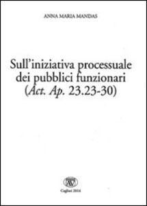 Sull'iniziativa processuale dei pubblici funzionari (Act. Ap. 23.23-30). Ediz. italiana, latina e greca