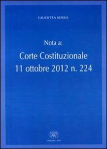 Nota a: corte Costituzionale 11 ottobre 2012 n. 224