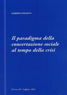Il paradigma della concertazione sociale al tempo della crisi - Alberto Valenti - copertina