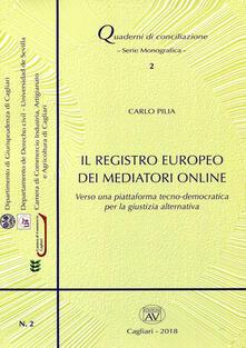 Il registro europeo dei mediatori online. Verso una piattaforma tecno-democratica per la giustizia alternativa. Con CD-ROM - Carlo Pilia - copertina