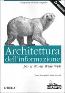 Architettura dell'informazione per il World Wide Web - Louis Rosenfeld,Peter Morville - copertina