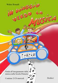 In viaggio verso la musica. Con 2 CD Audio. Per la Scuola elementare - Bonadè Walter - wuz.it