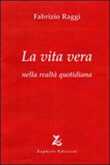 La vita vera nella realtà quotidiana - Fabrizio Raggi - copertina