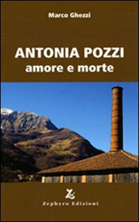 Antonia Pozzi. Amore e morte