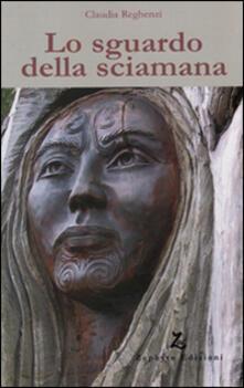 Lo sguardo della sciamana - Claudia Reghenzi - copertina