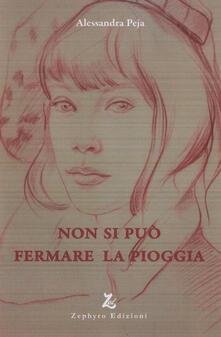 Non si può fermare la pioggia - Alessandra Peja - copertina