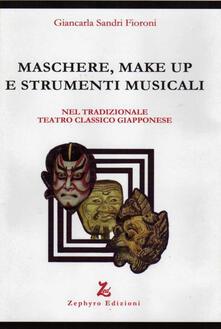 Maschere, make up e strumenti musicali. Nel tradizionale teatro classico giapponese - Giancarla Sandri Fioroni - copertina