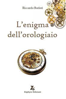 L' enigma dell'orologiaio - Riccardo Borleri - copertina