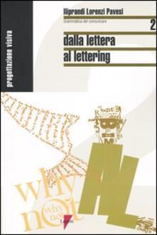 Dalla lettera a lettering - Giancarlo Iliprandi,Giorgio Lorenzi,Jacopo Pavesi - copertina
