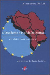 L' Occidente e la sfida balcanica. Civiltà, storia, politica