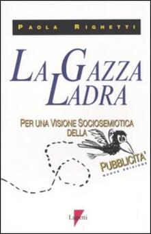 La gazza ladra. Per una visione sociosemiotica della pubblicità - Paola Righetti - copertina