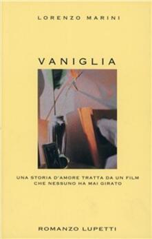 Vaniglia. Una storia d'amore tratta da un film che nessuno ha mai girato - Lorenzo Marini - copertina