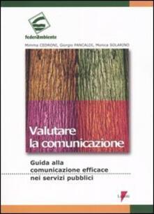 Valutare la comunicazione. Guida alla comunicazione efficace nei servizi pubblici - Mimma Cedroni,Giorgio Pancaldi,Monica Solarino - copertina