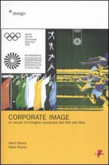Corporate image. Un secolo d'immagine coordinata dall'AEG alla Nike - Vanni Pasca,Dario Russo - copertina