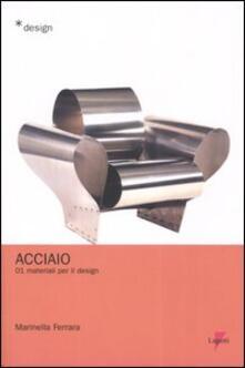 Acciaio. Materiali per il design. Vol. 1 - Marinella Ferrara - copertina