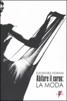 Abitare il corpo: la moda - Eleonora Fiorani - copertina