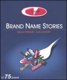 Brand name stories. Ediz. italiana - Beatrice Ferrari,Linda Liguori - copertina