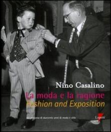 La moda e la ragione. Un persorso di duecento anni di moda e stile-Fashion and exposition - Nino Casalino - copertina