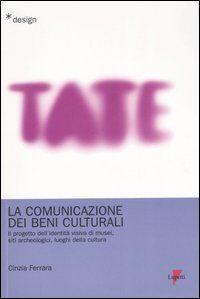 La comunicazione dei beni culturali. Il progetto dell'identità visiva di musei, siti archeologici, luoghi della cultura