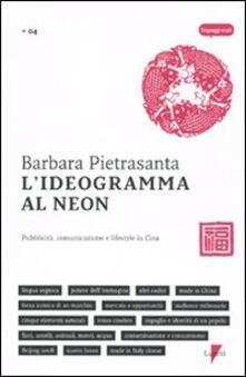 L' ideogramma al neon. Pubblicità, comunicazione e lifestyle in Cina - Barbara Pietrasanta - copertina