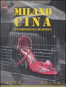 Milano Cina. Un'esperienza di design. Ediz. italiana e cinese - copertina